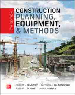 Construction Planning, Equipment, and Methods, Ninth Edition by Robert L. Peurifoy