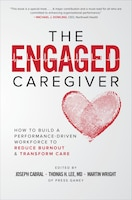 The Engaged Caregiver: How to Build a Performance-Driven Workforce to Reduce Burnout and Transform…