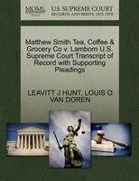 Matthew Smith Tea, Coffee & Grocery Co V. Lamborn U.s. Supreme Court Transcript Of Record With…