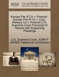 Kansas Pac R Co V. Prescott: Kansas Pac R Co V. Culp : Railway Co V. Prescott U.s. Supreme Court…