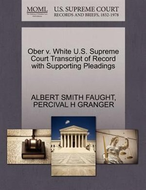 Ober V. White U.s. Supreme Court Transcript Of Record With Supporting Pleadings by Albert Smith Faught