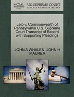 Leib V. Commonwealth Of Pennsylvania U.s. Supreme Court Transcript Of Record With Supporting…