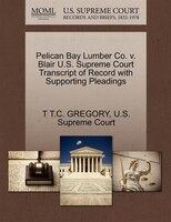 Pelican Bay Lumber Co. V. Blair U.s. Supreme Court Transcript Of Record With Supporting Pleadings