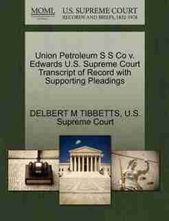 Union Petroleum S S Co V. Edwards U.s. Supreme Court Transcript Of Record With Supporting Pleadings by Delbert M Tibbetts