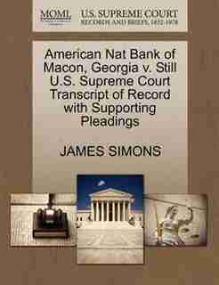 American Nat Bank Of Macon, Georgia V. Still U.s. Supreme Court Transcript Of Record With Supporting Pleadings de James Simons