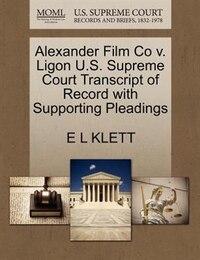 Alexander Film Co V. Ligon U.s. Supreme Court Transcript Of Record With Supporting Pleadings