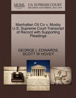 Manhattan Oil Co V. Mosby U.s. Supreme Court Transcript Of Record With Supporting Pleadings
