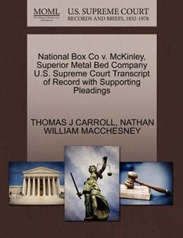 Book National Box Co V. Mckinley, Superior Metal Bed Company U.s. Supreme Court Transcript Of Record… by Thomas J Carroll