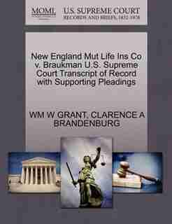 New England Mut Life Ins Co V. Braukman U.s. Supreme Court Transcript Of Record With Supporting Pleadings by Wm W Grant