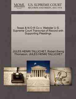 Texas & N O R Co V. Webster U.s. Supreme Court Transcript Of Record With Supporting Pleadings by Jules Henri Tallichet