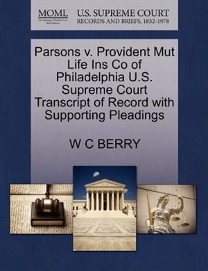 Parsons V. Provident Mut Life Ins Co Of Philadelphia U.s. Supreme Court Transcript Of Record With Supporting Pleadings by W C Berry