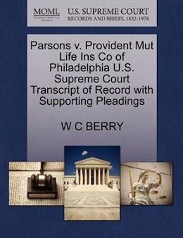 Book Parsons V. Provident Mut Life Ins Co Of Philadelphia U.s. Supreme Court Transcript Of Record With… by W C Berry