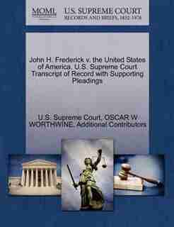 John H. Frederick V. The United States Of America. U.s. Supreme Court Transcript Of Record With Supporting Pleadings by U.s. Supreme Court