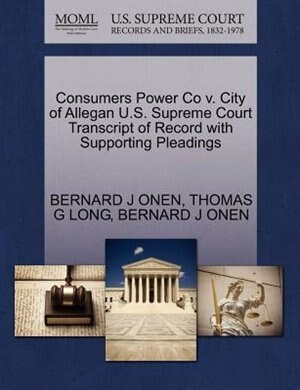 Consumers Power Co V. City Of Allegan U.s. Supreme Court Transcript Of Record With Supporting Pleadings by Bernard J Onen
