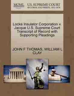 Locke Insulator Corporation V. Jacque U.s. Supreme Court Transcript Of Record With Supporting Pleadings by John F Thomas