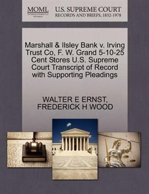 Marshall & Ilsley Bank V. Irving Trust Co, F. W. Grand 5-10-25 Cent Stores U.s. Supreme Court Transcript Of Record With Supporting Pleadings by Walter E Ernst