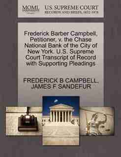 Frederick Barber Campbell, Petitioner, V. The Chase National Bank Of The City Of New York. U.s. Supreme Court Transcript Of Record With Supporting Pleadings by Frederick B Campbell