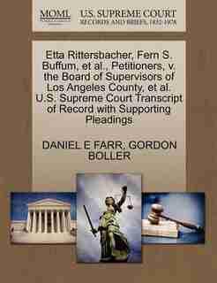 Etta Rittersbacher, Fern S. Buffum, Et Al., Petitioners, V. The Board Of Supervisors Of Los Angeles County, Et Al. U.s. Supreme Court Transcript Of Record With Supporting Pleadings by Daniel E Farr