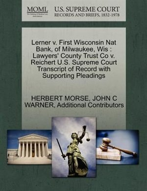 Lerner V. First Wisconsin Nat Bank, Of Milwaukee, Wis: Lawyers' County Trust Co V. Reichert U.s. Supreme Court Transcript Of Record With Supporting Pleadi by Herbert Morse