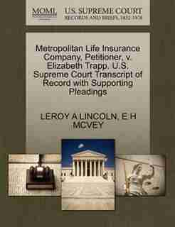 Metropolitan Life Insurance Company, Petitioner, V. Elizabeth Trapp. U.s. Supreme Court Transcript Of Record With Supporting Pleadings by Leroy A Lincoln