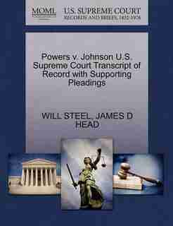 Powers V. Johnson U.s. Supreme Court Transcript Of Record With Supporting Pleadings by Will Steel