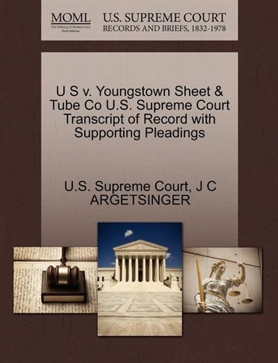 U S V. Youngstown Sheet & Tube Co U.s. Supreme Court Transcript Of Record With Supporting Pleadings by U.s. Supreme Court
