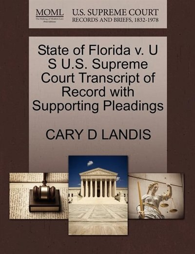 State Of Florida V. U S U.s. Supreme Court Transcript Of Record With Supporting Pleadings by Cary D Landis