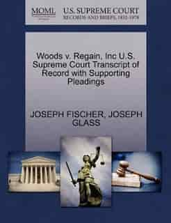 Woods V. Regain, Inc U.s. Supreme Court Transcript Of Record With Supporting Pleadings by Joseph Fischer