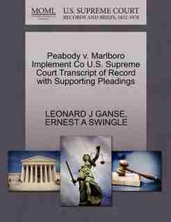 Peabody V. Marlboro Implement Co U.s. Supreme Court Transcript Of Record With Supporting Pleadings by Leonard J Ganse