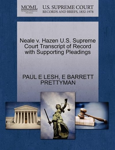 Neale V. Hazen U.s. Supreme Court Transcript Of Record With Supporting Pleadings by Paul E Lesh