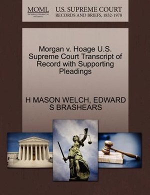 Morgan V. Hoage U.s. Supreme Court Transcript Of Record With Supporting Pleadings by H Mason Welch