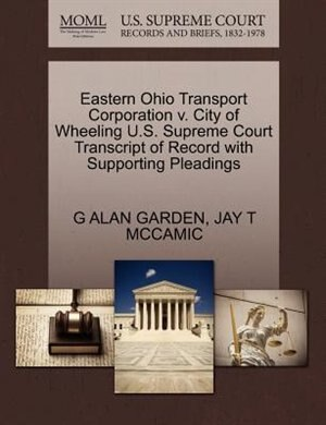 Eastern Ohio Transport Corporation V. City Of Wheeling U.s. Supreme Court Transcript Of Record With Supporting Pleadings by G Alan Garden