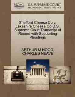 Shefford Cheese Co V. Lakeshire Cheese Co U.s. Supreme Court Transcript Of Record With Supporting Pleadings by Arthur M Hood