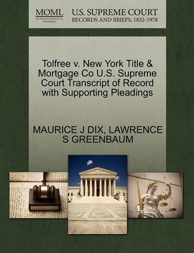 Tolfree V. New York Title & Mortgage Co U.s. Supreme Court Transcript Of Record With Supporting Pleadings by Maurice J Dix