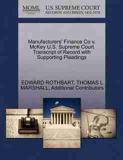 Manufacturers' Finance Co V. Mckey U.s. Supreme Court Transcript Of Record With Supporting Pleadings by Edward Rothbart
