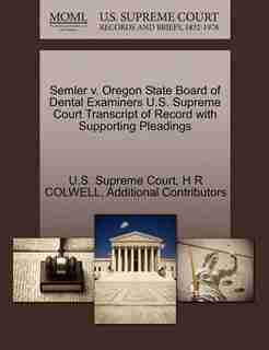 Semler V. Oregon State Board Of Dental Examiners U.s. Supreme Court Transcript Of Record With Supporting Pleadings by U.s. Supreme Court