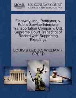 Fleetway, Inc., Petitioner, V. Public Service Interstate Transportation Company. U.s. Supreme Court Transcript Of Record With Supporting Pleadings by Louis B Leduc