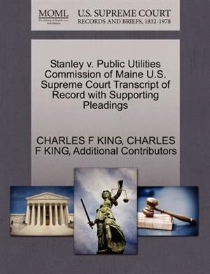 Stanley V. Public Utilities Commission Of Maine U.s. Supreme Court Transcript Of Record With Supporting Pleadings by Charles F King