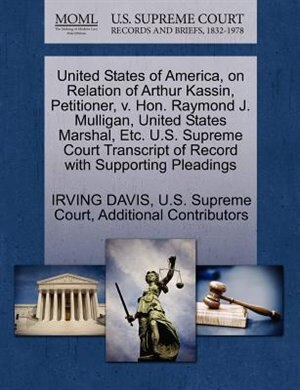 United States Of America, On Relation Of Arthur Kassin, Petitioner, V. Hon. Raymond J. Mulligan, United States Marshal, Etc. U.s. Supreme Court Transcript Of Record With Supporting Pleadings by Irving Davis