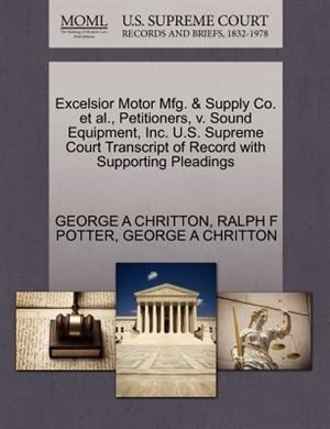 Excelsior Motor Mfg. & Supply Co. Et Al., Petitioners, V. Sound Equipment, Inc. U.s. Supreme Court Transcript Of Record With Supporting Pleadings by George A Chritton