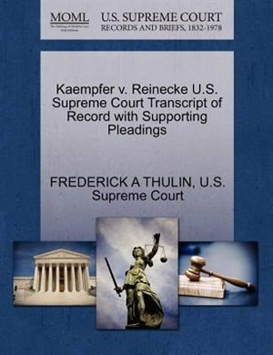 Kaempfer V. Reinecke U.s. Supreme Court Transcript Of Record With Supporting Pleadings by Frederick A Thulin