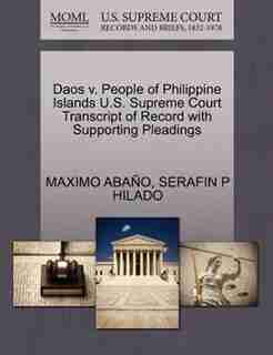 Daos V. People Of Philippine Islands U.s. Supreme Court Transcript Of Record With Supporting Pleadings by Maximo Aba±o