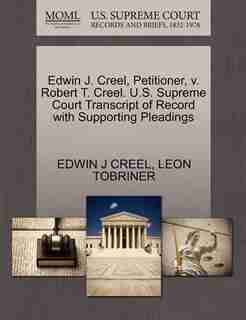 Edwin J. Creel, Petitioner, V. Robert T. Creel. U.s. Supreme Court Transcript Of Record With Supporting Pleadings by Edwin J Creel