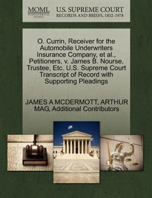 O. Currin, Receiver For The Automobile Underwriters Insurance Company, Et Al., Petitioners, V. James B. Nourse, Trustee, Etc. U.s. Supreme Court Transcript Of Record With Supporting Pleadings by JAMES A MCDERMOTT