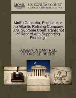 Mollie Cappetta, Petitioner, V. The Atlantic Refining Company. U.s. Supreme Court Transcript Of Record With Supporting Pleadings by Joseph A Cantrel
