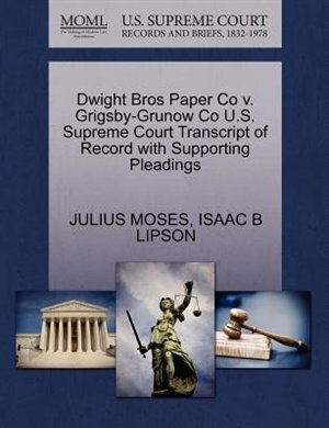 Dwight Bros Paper Co V. Grigsby-grunow Co U.s. Supreme Court Transcript Of Record With Supporting Pleadings by Julius Moses