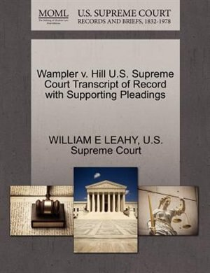Wampler V. Hill U.s. Supreme Court Transcript Of Record With Supporting Pleadings by William E Leahy