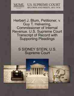 Herbert J. Blum, Petitioner, V. Guy T. Helvering, Commissioner Of Internal Revenue. U.s. Supreme Court Transcript Of Record With Supporting Pleadings by S Sidney Stein