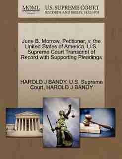 June B. Morrow, Petitioner, V. The United States Of America. U.s. Supreme Court Transcript Of Record With Supporting Pleadings by Harold J Bandy