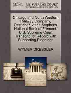 Chicago And North Western Railway Company, Petitioner, V. The Stephens National Bank Of Fremont. U.s. Supreme Court Transcript Of Record With Supporting Pleadings by Wymer Dressler